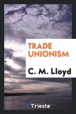 Trade Unionism by C M Lloyd