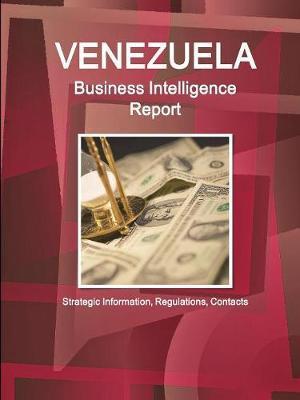 Venezuela Business Intelligence Report - Strategic Information, Regulations, Contacts by Inc Ibp image