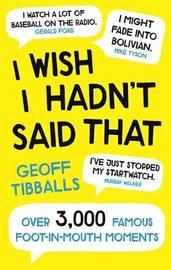 I Wish I Hadn't Said That by Geoff Tibballs
