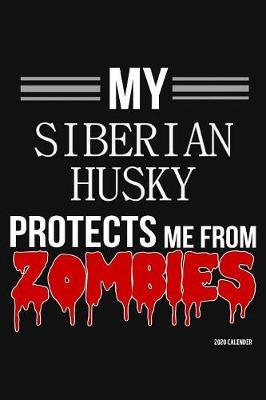 My Siberian Husky Protects Me From Zombies 2020 Calender by Harriets Dogs