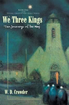 We Three Kings: Two Journeys of the Magi by W. D. Crowder