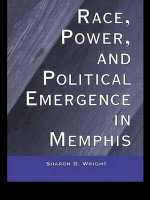 Race, Power, and Political Emergence in Memphis by Sharon D. Wright image