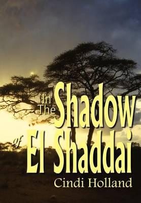 In The Shadow of El Shaddai by Cindi Holland