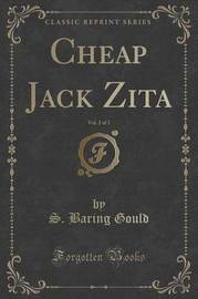 Cheap Jack Zita, Vol. 2 of 3 (Classic Reprint) by S Baring.Gould