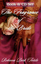 The Fragrance of the Bride by Rebecca Park Totilo