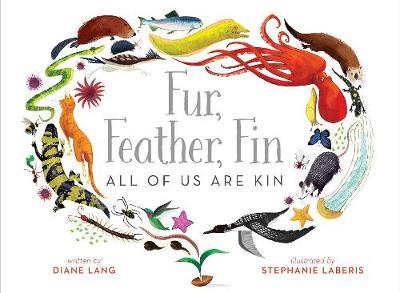 Fur, Feather, Fin-All of Us Are Kin by Diane Lang
