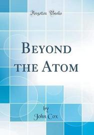 Beyond the Atom (Classic Reprint) by John Cox image