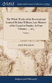 The Whole Works of the Reverend and Learned MR John Willison, Late Minister of the Gospel at Dundee. in Four Volumes. ... of 4; Volume 3 by John Willison image
