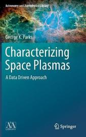 Characterizing Space Plasmas by George K Parks