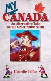 My Canada by Geordie Telfer