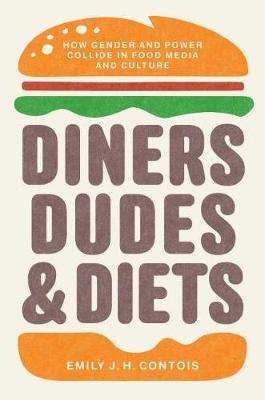 Diners, Dudes, and Diets by Emily J. H. Contois