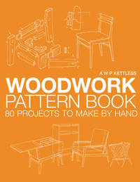 The Woodwork Pattern Book: 80 Projects to Make by Hand by A.W.P. Kettless