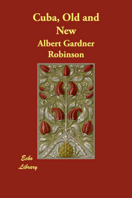 Cuba, Old and New by Albert Gardner Robinson