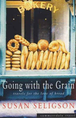 Going with the Grain: Travels for the Love of Bread by Susan Seligson