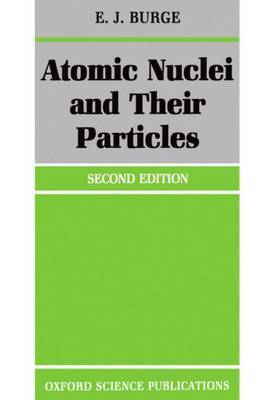 Atomic Nuclei and their Particles by E.J. Burge image