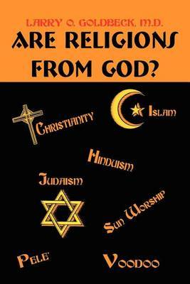 Are Religions From God? by Larry O. Goldbeck image