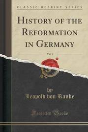 History of the Reformation in Germany, Vol. 1 (Classic Reprint) by Leopold Von Ranke image