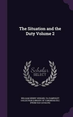 The Situation and the Duty Volume 2 by William Henry Seward image