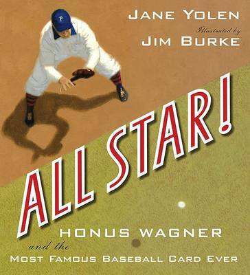 All Star!: Honus Wagner and the Most Famous Baseball Card Ever by Jane Yolen