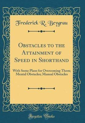 Obstacles to the Attainment of Speed in Shorthand by Frederick R Beygrau