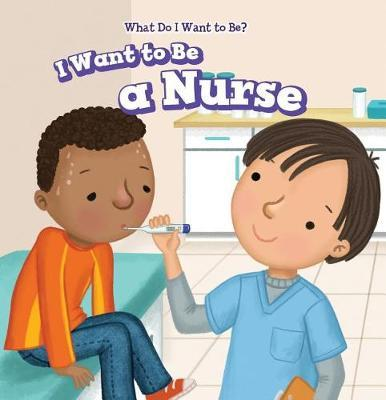 I Want to Be a Nurse by Brianna Battista