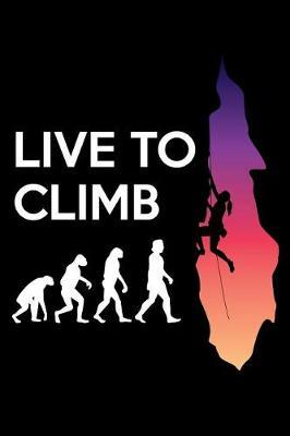 Live to climb by Maggie Marrie