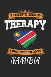 I Don't Need Therapy I Just Need To Go To Namibia by Maximus Designs image