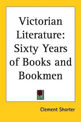 Victorian Literature: Sixty Years of Books and Bookmen by Clement Shorter image
