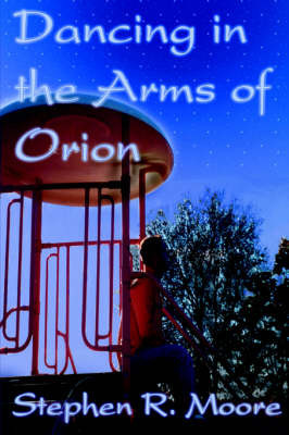 Dancing in the Arms of Orion by Stephen R Moore