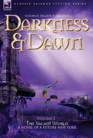 Darkness & Dawn Volume 1 - The Vacant World by George Allen England