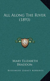All Along the River (1893) by Mary , Elizabeth Braddon