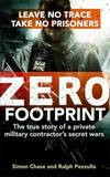 Zero Footprint: Leave No Trace, Take No Prisoners: The True Story of a Private Military Contractor's Secret Wars in the World's Most Dangerous Places by Simon Chase