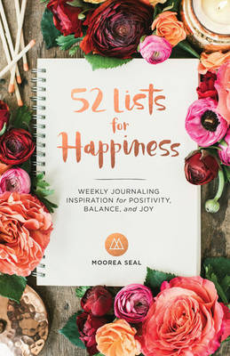 52 Lists for Happiness: Weekly Journaling Inspiration for Positivity, Balance, and Joy by Moorea Seal