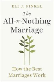 The All-Or-Nothing Marriage by Eli J Finkel