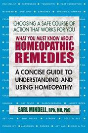 What You Must Know About Homeopathic Remedies by Earl L. Mindell