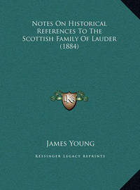 Notes on Historical References to the Scottish Family of Lauder (1884) by James Young
