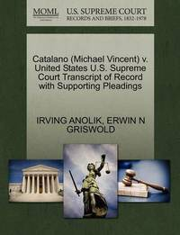 Catalano (Michael Vincent) V. United States U.S. Supreme Court Transcript of Record with Supporting Pleadings by Irving Anolik