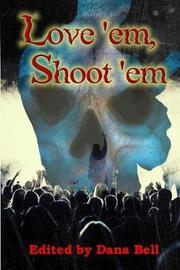 Love 'em, Shoot 'em by Various Authors