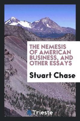 The Nemesis of American Business, and Other Essays by Stuart Chase