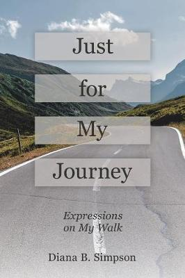 Just for My Journey by Diana B Simpson