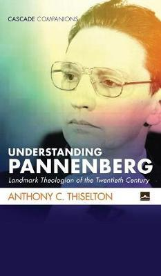 Understanding Pannenberg by Anthony C Thiselton