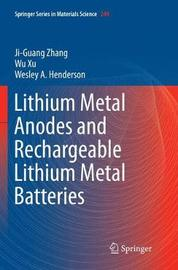 Lithium Metal Anodes and Rechargeable Lithium Metal Batteries by Ji-Guang Zhang