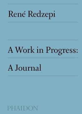 A Work in Progress: A Journal by Rene Redzepi image