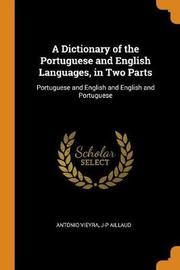 A Dictionary of the Portuguese and English Languages, in Two Parts by Antonio Vieyra