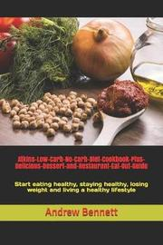 Atkins-Low-Carb-No-Carb-Diet-Cookbook-Plus-Delicious-Dessert-And-Restaurant-Eat-Out-Guide by Andrew Bennett