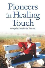 Pioneers in Healing Touch by Linnie Thomas