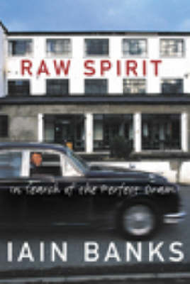 Raw Spirit: In Search of the Perfect Dram by Iain Banks image