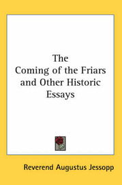 The Coming of the Friars and Other Historic Essays by Reverend Augustus Jessopp image