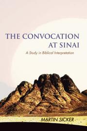 The Convocation at Sinai: A Study in Biblical Interpretation by Martin Sicker