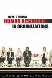 How to Manage Human Resource in Organizations by Allan P. Miller image